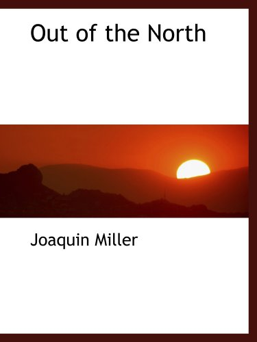 Out of the North (1113861452) by Joaquin Miller