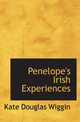 Penelope's Irish Experiences (9781113865397) by Kate Douglas Wiggin