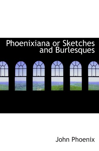 9781113867124: Phoenixiana or Sketches and Burlesques