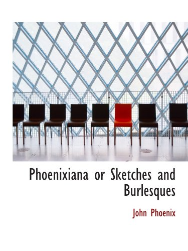 9781113867155: Phoenixiana or Sketches and Burlesques