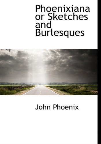 9781113867216: Phoenixiana or Sketches and Burlesques