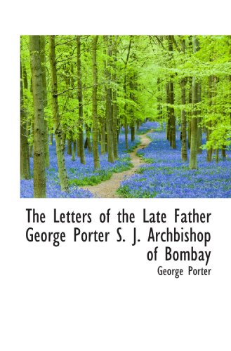 9781113871428: The Letters of the Late Father George Porter S. J. Archbishop of Bombay