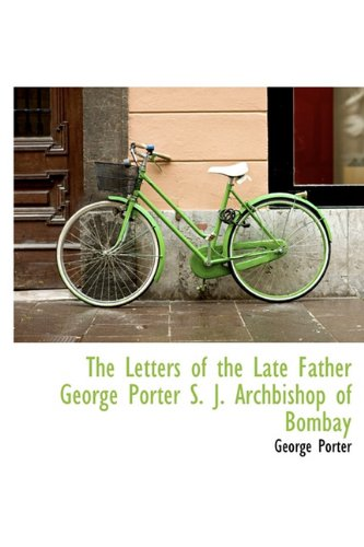 9781113871510: The Letters of the Late Father George Porter S. J. Archbishop of Bombay