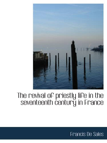 9781113872982: The revival of priestly life in the seventeenth century in France