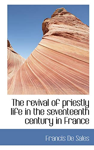 9781113873002: The revival of priestly life in the seventeenth century in France