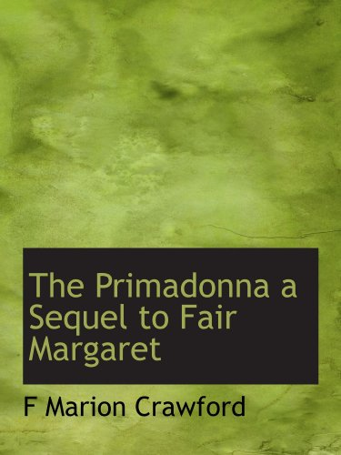 The Primadonna a Sequel to Fair Margaret (1113873108) by Crawford, F Marion