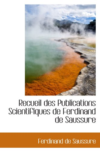 Recueil des Publications Scientifiques de Ferdinand de Saussure (French Edition) (1113878126) by Saussure, Ferdinand de