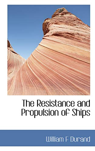 The Resistance and Propulsion of Ships: William F Durand
