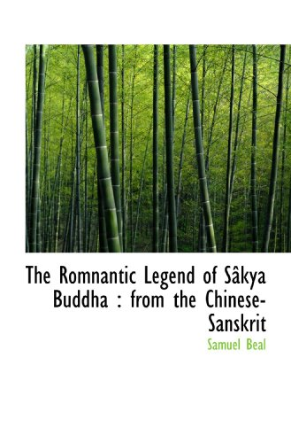 9781113884404: The Romnantic Legend of Sâkya Buddha : from the Chinese-Sanskrit