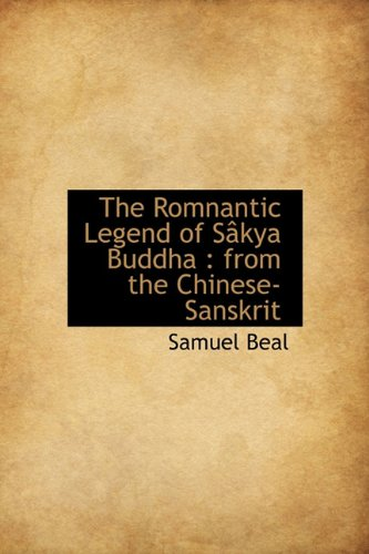 9781113884503: The Romnantic Legend of Sâkya Buddha: from the Chinese-Sanskrit