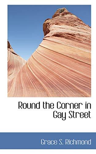 Round the Corner in Gay Street (Paperback): Grace S Richmond