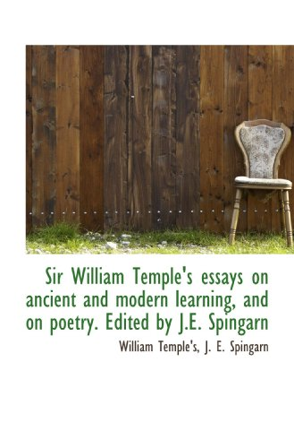 Sir William Temple's essays on ancient and modern learning, and on poetry. Edited by J.E. ...