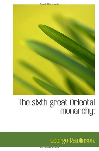 9781113896452: The sixth great Oriental monarchy;