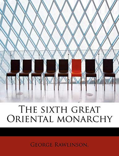 9781113896483: The sixth great Oriental monarchy