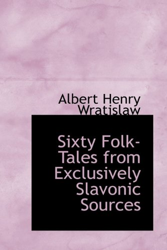 9781113896612: Sixty Folk-Tales from Exclusively Slavonic Sources
