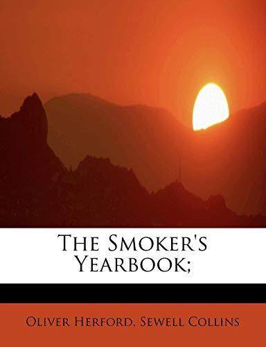 The Smoker's Yearbook; (9781113898029) by Oliver Herford; Sewell Collins