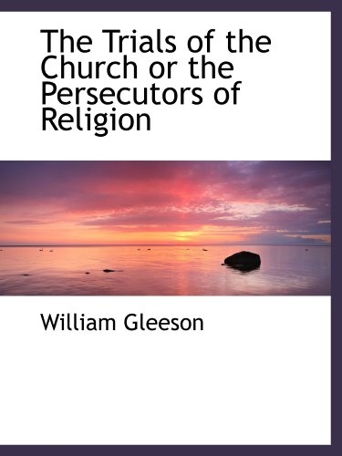9781113915726: The Trials of the Church or the Persecutors of Religion