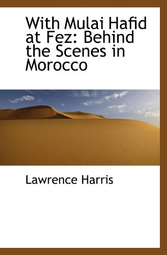 9781113917683: With Mulai Hafid at Fez: Behind the Scenes in Morocco