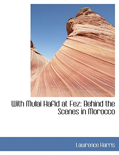 9781113917751: With Mulai Hafid at Fez: Behind the Scenes in Morocco