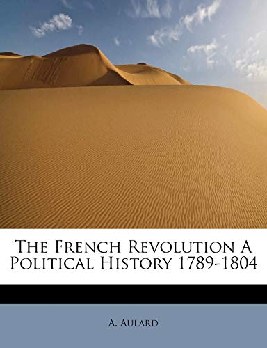 9781113918888: The French Revolution A Political History 1789-1804