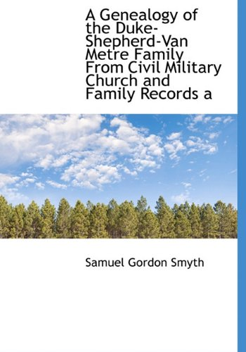 A Genealogy of the Duke-Shepherd-Van Metre Family: Smyth, Samuel Gordon