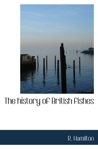 9781113919878: The history of British fishes