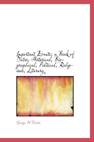 9781113920393: Important Events; a Book of Dates, Historical, Biographical, Political, Religious, Literary