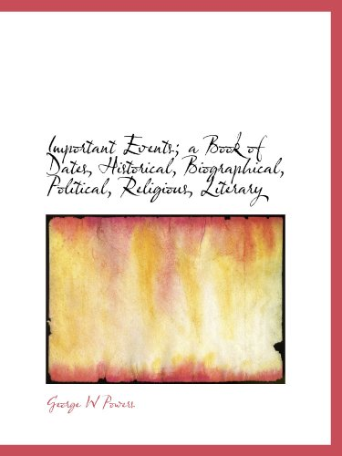 9781113920416: Important Events; a Book of Dates, Historical, Biographical, Political, Religious, Literary