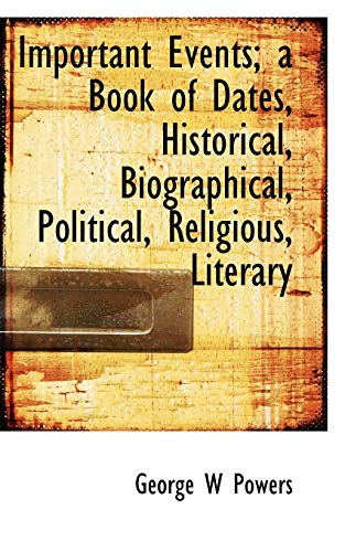 9781113920447: Important Events; a Book of Dates, Historical, Biographical, Political, Religious, Literary