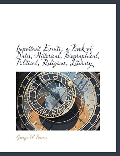 9781113920454: Important Events; a Book of Dates, Historical, Biographical, Political, Religious, Literary
