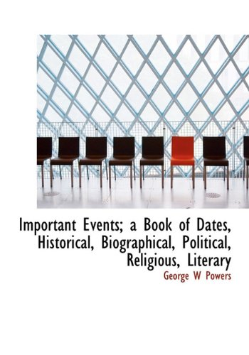 9781113920492: Important Events; a Book of Dates, Historical, Biographical, Political, Religious, Literary