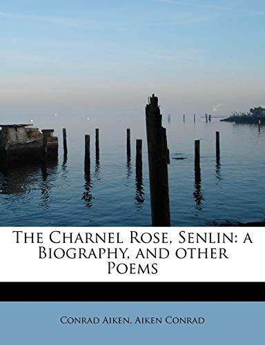 9781113925268: The Charnel Rose, Senlin: a Biography, and other Poems
