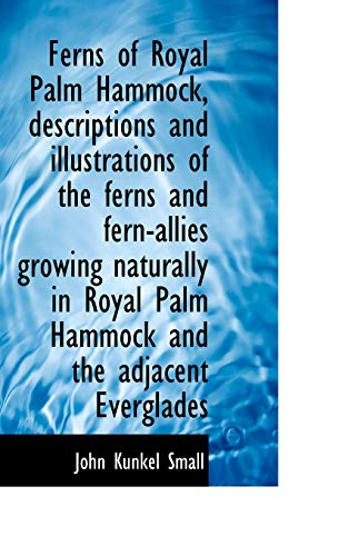 9781113932662: Ferns of Royal Palm Hammock, descriptions and illustrations of the ferns and fern-allies growing nat