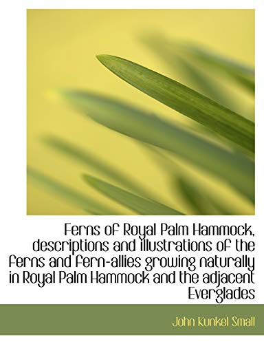 9781113932679: Ferns of Royal Palm Hammock, descriptions and illustrations of the ferns and fern-allies growing nat