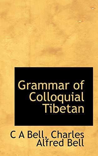 Grammar of Colloquial Tibetan (Paperback): C A Bell,