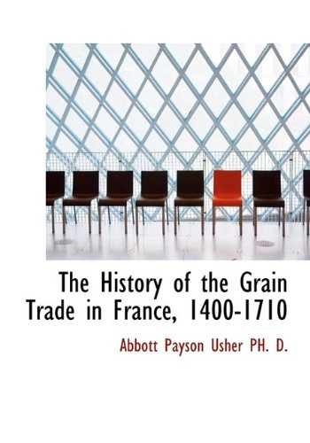 9781113940292: The History of the Grain Trade in France, 1400-1710