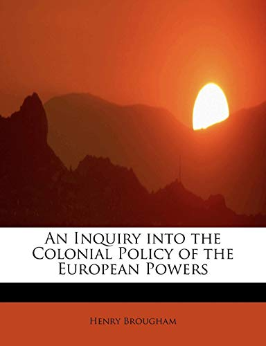 An Inquiry into the Colonial Policy of: Brougham, Henry