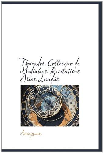 9781113946003: Trovador Collecção de Modinhas Recitativos Arias Lundús (Portuguese Edition)