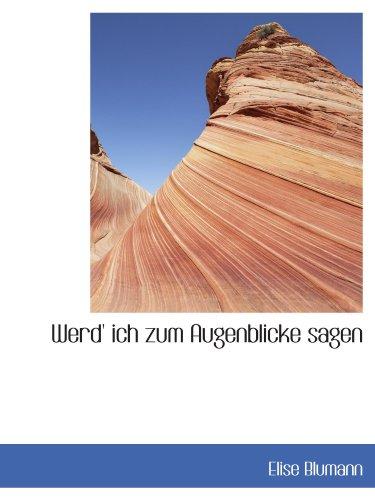 9781113946782: Werd' ich zum Augenblicke sagen (German Edition)
