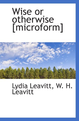 9781113950048: Wise or otherwise [microform]