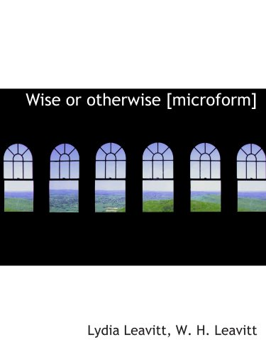 9781113950062: Wise or otherwise [microform]