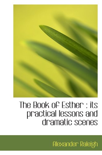9781113962034: The Book of Esther : its practical lessons and dramatic scenes