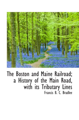 9781113962584: The Boston and Maine Railroad; a History of the Main Road, with its Tributary Lines