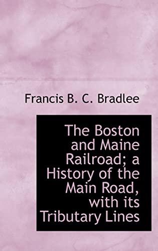 The Boston and Maine Railroad; A History: Bradlee, Francis B.C.