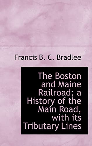 9781113962652: The Boston and Maine Railroad; a History of the Main Road, with its Tributary Lines