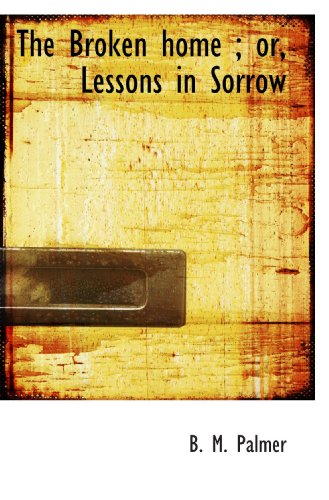 9781113963642: The Broken home ; or, Lessons in Sorrow