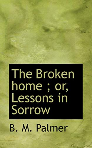 9781113963673: The Broken home ; or, Lessons in Sorrow