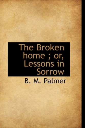 9781113963727: The Broken home ; or, Lessons in Sorrow
