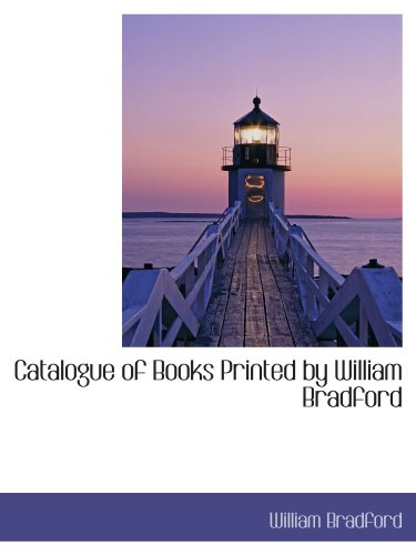 Catalogue of Books Printed by William Bradford (9781113968258) by William Bradford
