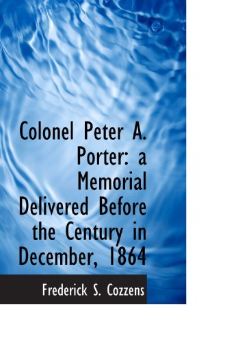 Colonel Peter A. Porter: a Memorial Delivered: Frederick S. Cozzens